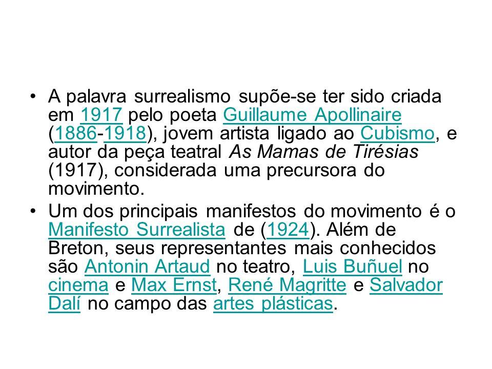 A palavra surrealismo supõe-se ter sido criada em 1917 pelo poeta Guillaume Apollinaire (1886-1918), jovem artista ligado ao Cubismo, e autor da peça