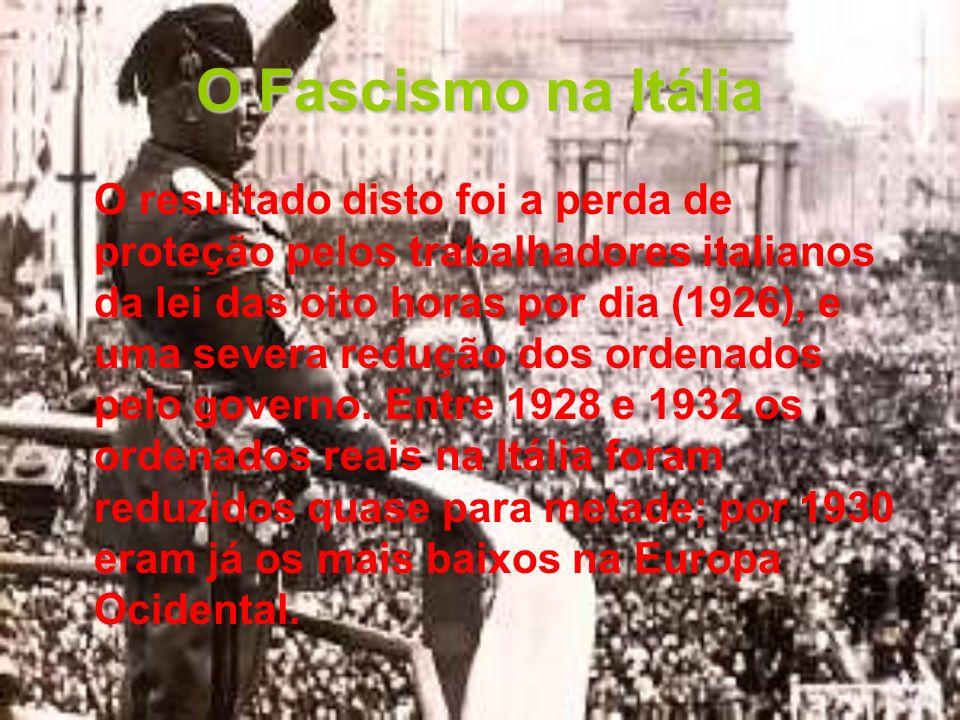 O Fascismo na Itália O resultado disto foi a perda de proteção pelos trabalhadores italianos da lei das oito horas por dia (1926), e uma severa reduçã
