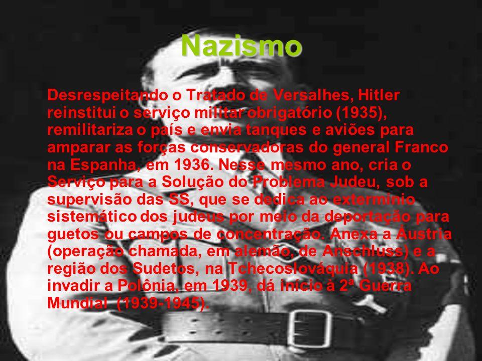 Nazismo Desrespeitando o Tratado de Versalhes, Hitler reinstitui o serviço militar obrigatório (1935), remilitariza o país e envia tanques e aviões pa