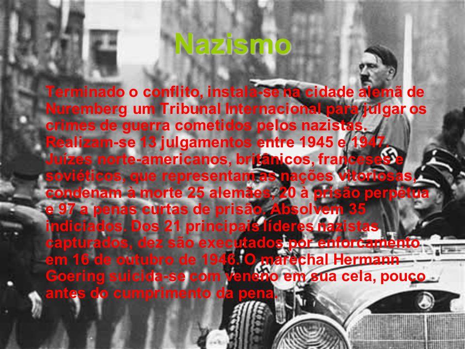 Nazismo Terminado o conflito, instala-se na cidade alemã de Nuremberg um Tribunal Internacional para julgar os crimes de guerra cometidos pelos nazist