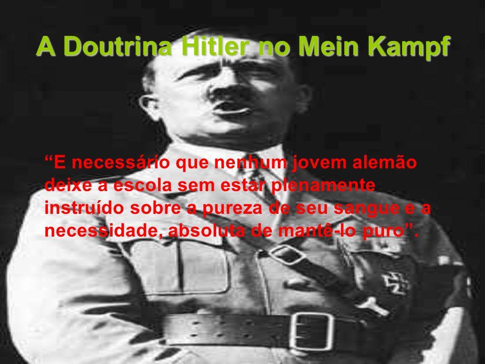A Doutrina Hitler no Mein Kampf E necessário que nenhum jovem alemão deixe a escola sem estar plenamente instruído sobre a pureza de seu sangue e a ne