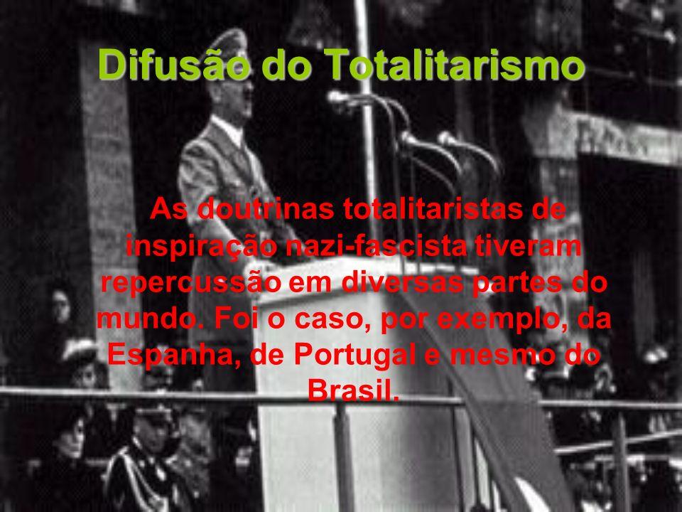 Difusão do Totalitarismo As doutrinas totalitaristas de inspiração nazi-fascista tiveram repercussão em diversas partes do mundo. Foi o caso, por exem