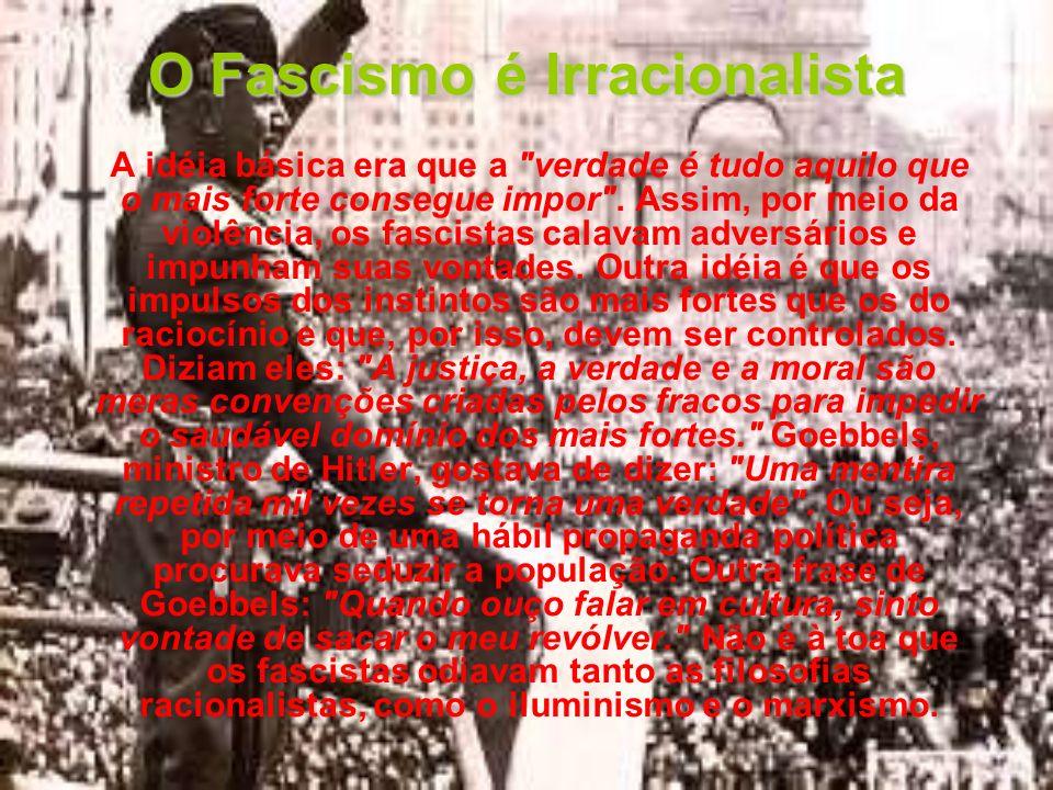 O Fascismo é Irracionalista A idéia básica era que a