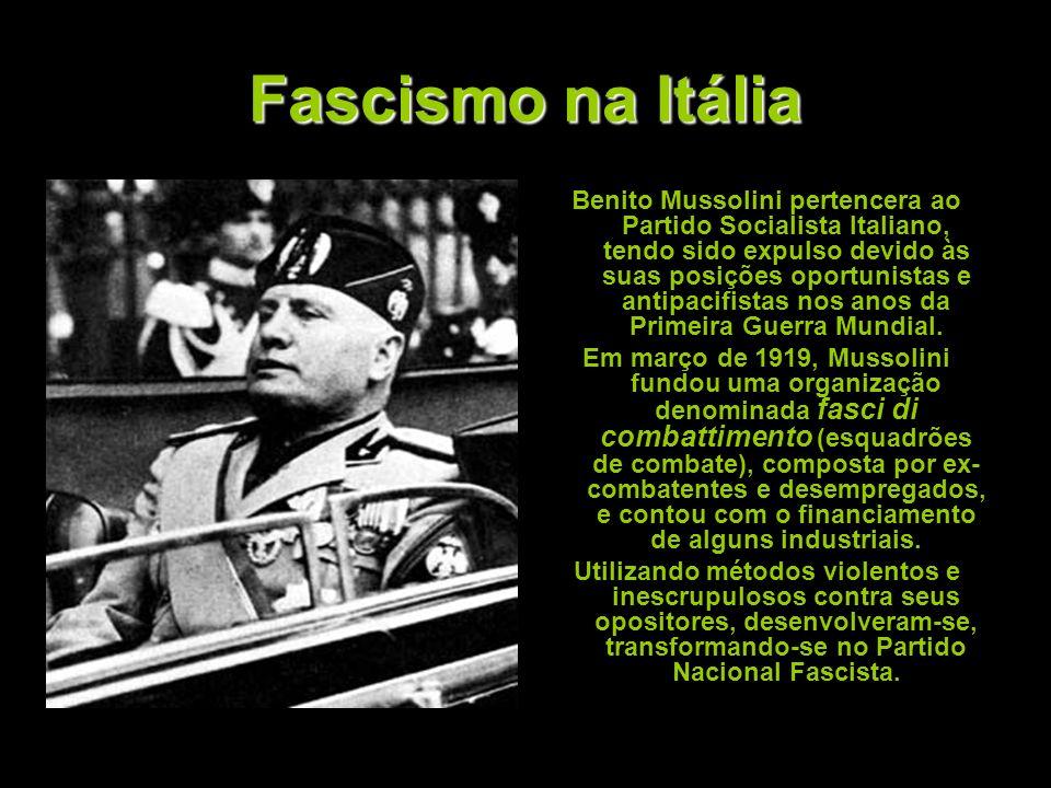 Fascismo na Itália Benito Mussolini pertencera ao Partido Socialista Italiano, tendo sido expulso devido às suas posições oportunistas e antipacifista