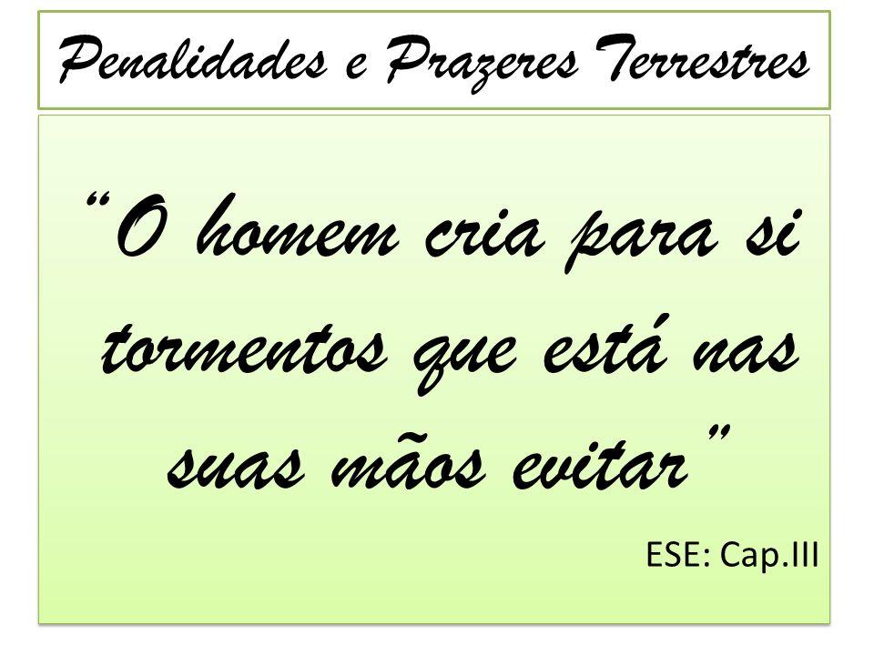 Penalidades e Prazeres Terrestres Felicidade sem mescla não existe na Terra ESE: Cap.III Felicidade sem mescla não existe na Terra ESE: Cap.III