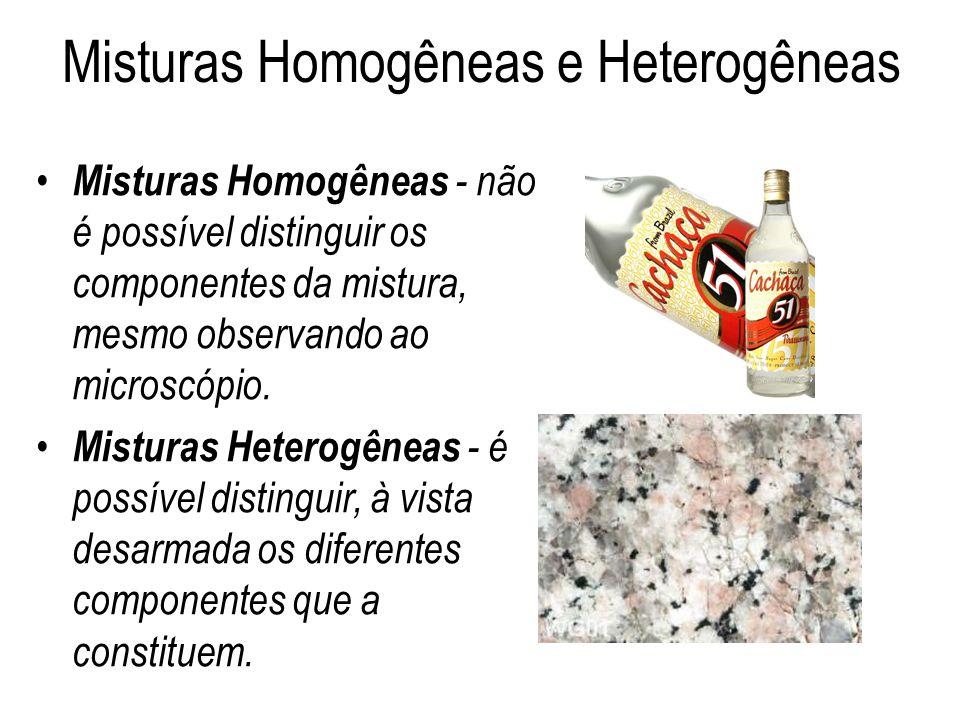 Misturas Homogêneas e Heterogêneas A matéria encontrada na natureza, na sua grande maioria, é formada por duas ou mais substâncias puras, portanto são