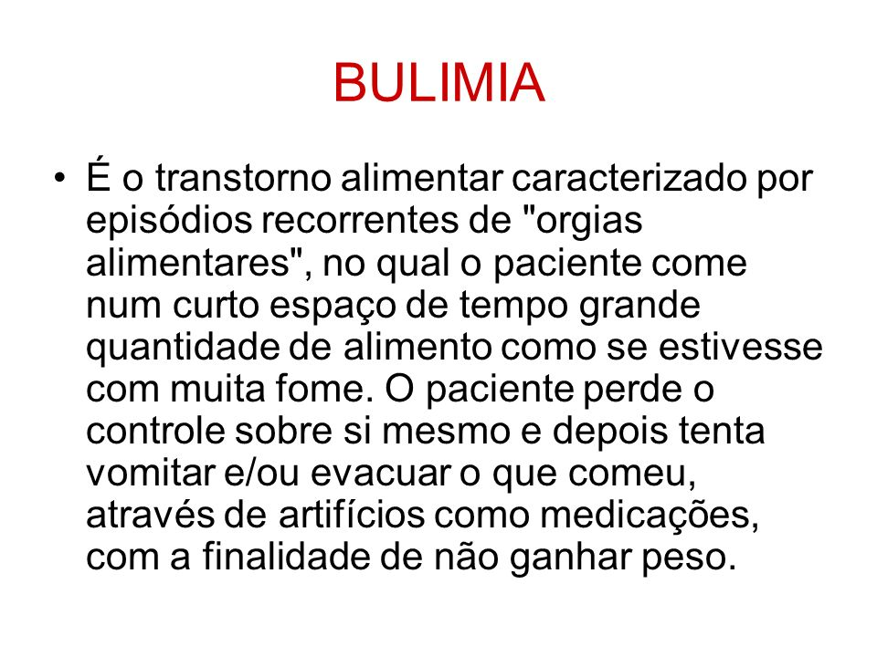BULIMIA É o transtorno alimentar caracterizado por episódios recorrentes de
