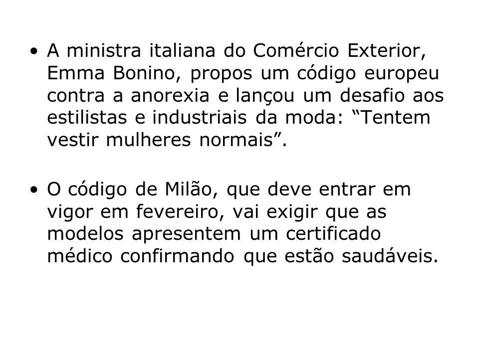 A ministra italiana do Comércio Exterior, Emma Bonino, propos um código europeu contra a anorexia e lançou um desafio aos estilistas e industriais da