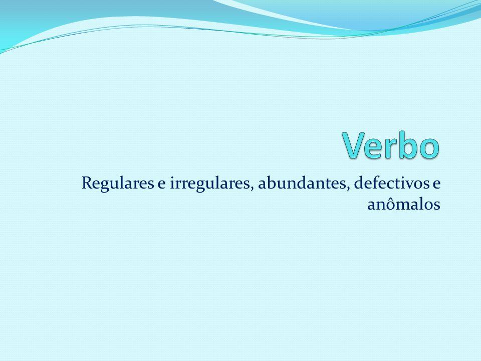 Regulares e irregulares, abundantes, defectivos e anômalos