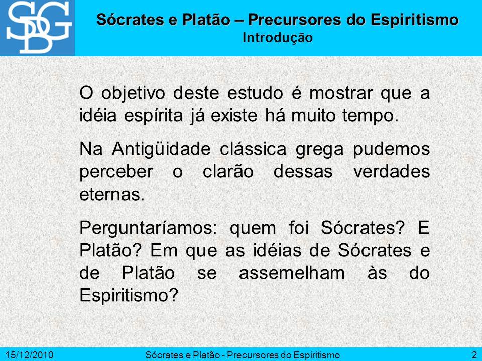 15/12/2010Sócrates e Platão - Precursores do Espiritismo2 Sócrates e Platão – Precursores do Espiritismo Introdução O objetivo deste estudo é mostrar