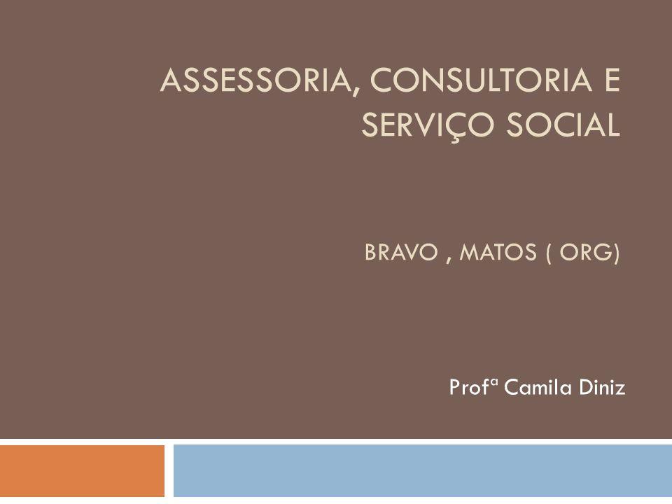 ASSESSORIA, CONSULTORIA E SERVIÇO SOCIAL BRAVO, MATOS ( ORG) Profª Camila Diniz