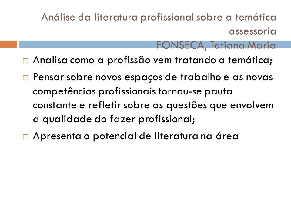 Análise da literatura profissional sobre a temática assessoria FONSECA, Tatiana Maria Analisa como a profissão vem tratando a temática; Pensar sobre n
