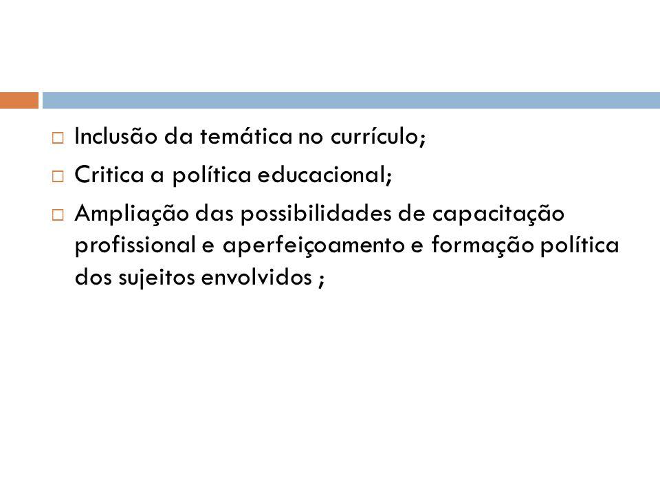 Inclusão da temática no currículo; Critica a política educacional; Ampliação das possibilidades de capacitação profissional e aperfeiçoamento e formaç