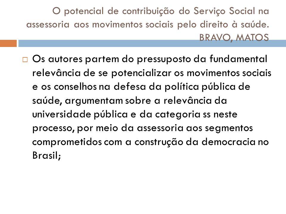 O potencial de contribuição do Serviço Social na assessoria aos movimentos sociais pelo direito à saúde. BRAVO, MATOS Os autores partem do pressuposto