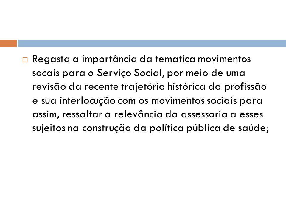 Regasta a importância da tematica movimentos socais para o Serviço Social, por meio de uma revisão da recente trajetória histórica da profissão e sua