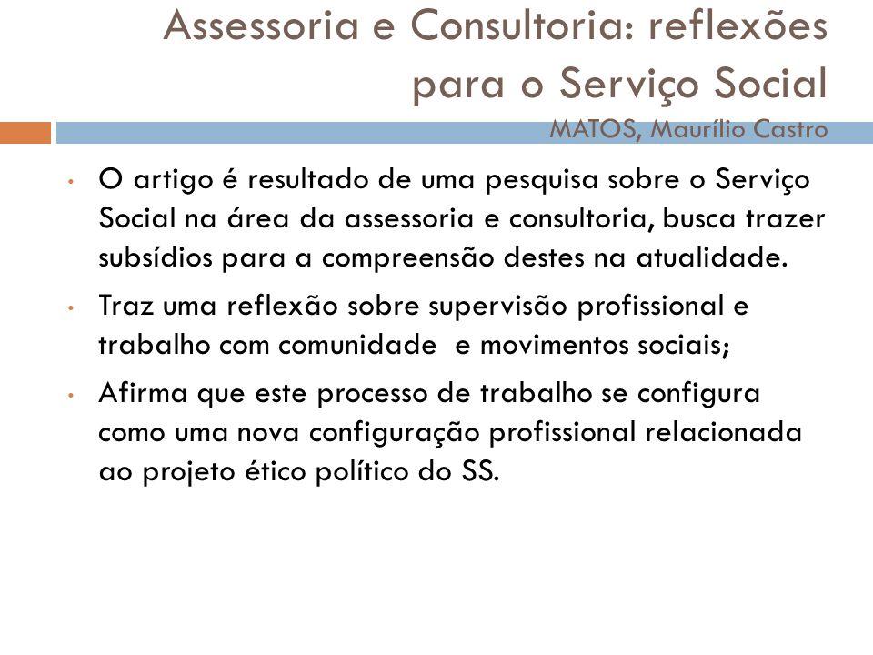 Assessoria e Consultoria: reflexões para o Serviço Social MATOS, Maurílio Castro O artigo é resultado de uma pesquisa sobre o Serviço Social na área d