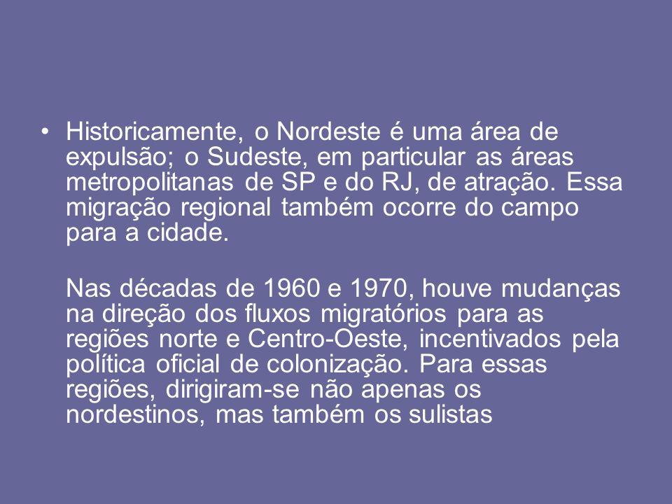 Historicamente, o Nordeste é uma área de expulsão; o Sudeste, em particular as áreas metropolitanas de SP e do RJ, de atração. Essa migração regional