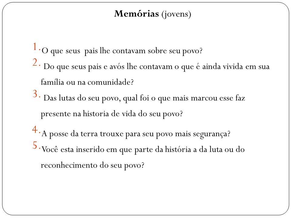 Memórias (jovens) 1. O que seus pais lhe contavam sobre seu povo? 2. Do que seus pais e avós lhe contavam o que é ainda vivida em sua família ou na co