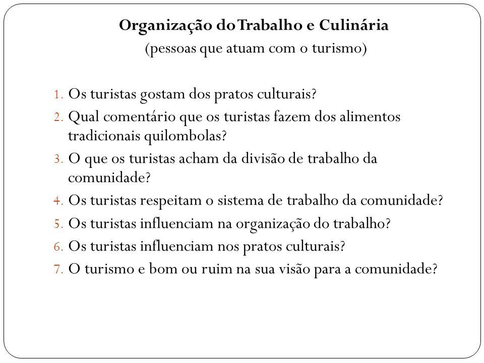 Organização do Trabalho e Culinária (pessoas que atuam com o turismo) 1. Os turistas gostam dos pratos culturais? 2. Qual comentário que os turistas f