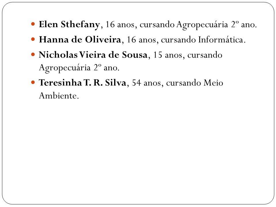Elen Sthefany, 16 anos, cursando Agropecuária 2º ano. Hanna de Oliveira, 16 anos, cursando Informática. Nicholas Vieira de Sousa, 15 anos, cursando Ag