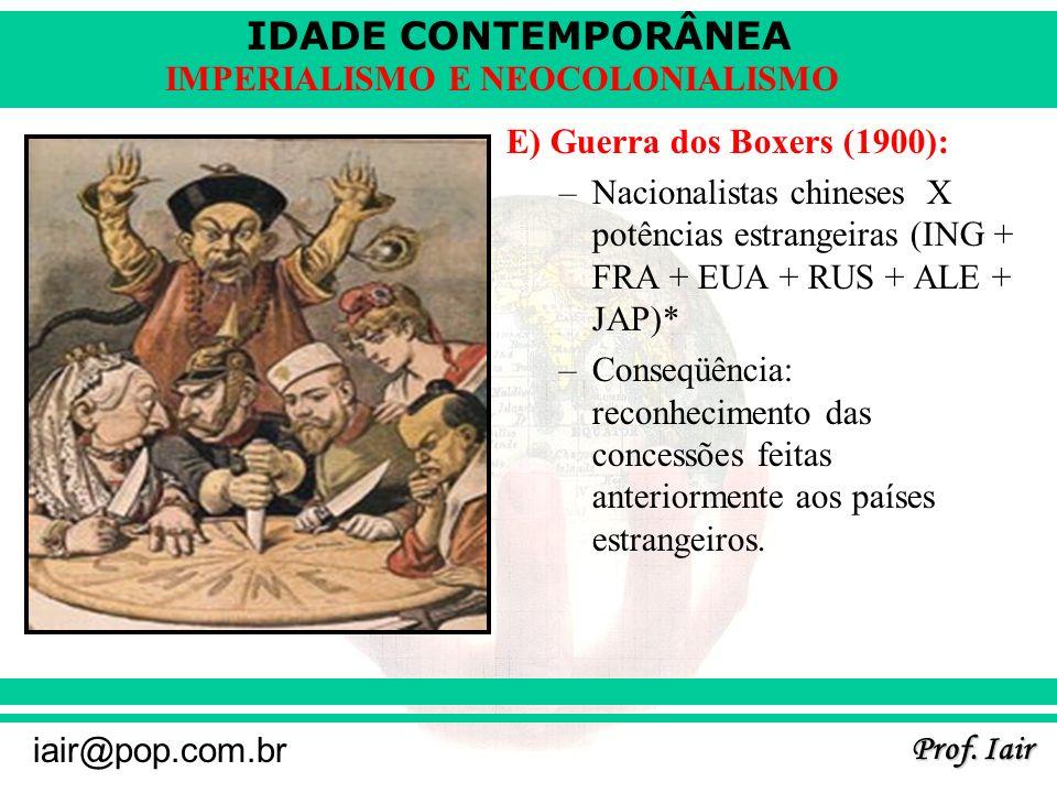 IDADE CONTEMPORÂNEA Prof. Iair iair@pop.com.br IMPERIALISMO E NEOCOLONIALISMO E) Guerra dos Boxers (1900): –Nacionalistas chineses X potências estrang