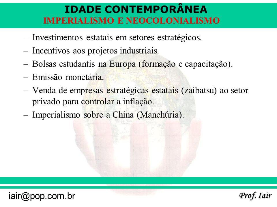 IDADE CONTEMPORÂNEA Prof. Iair iair@pop.com.br IMPERIALISMO E NEOCOLONIALISMO –Investimentos estatais em setores estratégicos. –Incentivos aos projeto