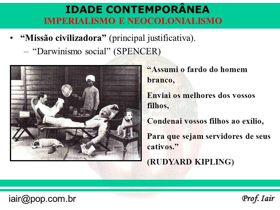 IDADE CONTEMPORÂNEA Prof. Iair iair@pop.com.br IMPERIALISMO E NEOCOLONIALISMO Missão civilizadora (principal justificativa). –Darwinismo social (SPENC