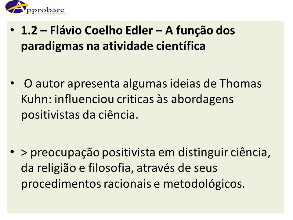 1.2 – Flávio Coelho Edler – A função dos paradigmas na atividade científica O autor apresenta algumas ideias de Thomas Kuhn: influenciou criticas às a