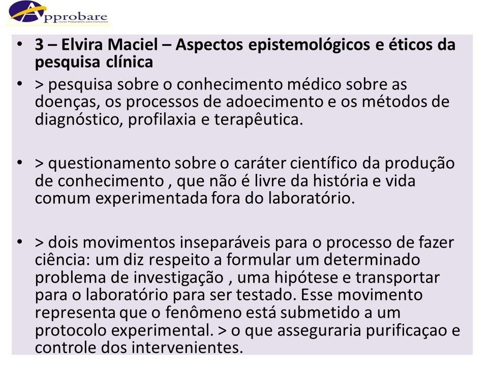 3 – Elvira Maciel – Aspectos epistemológicos e éticos da pesquisa clínica > pesquisa sobre o conhecimento médico sobre as doenças, os processos de ado