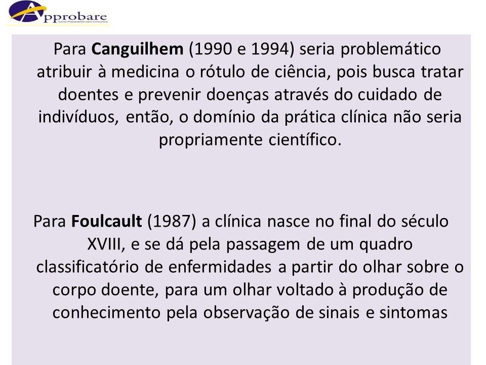 Para Canguilhem (1990 e 1994) seria problemático atribuir à medicina o rótulo de ciência, pois busca tratar doentes e prevenir doenças através do cuid