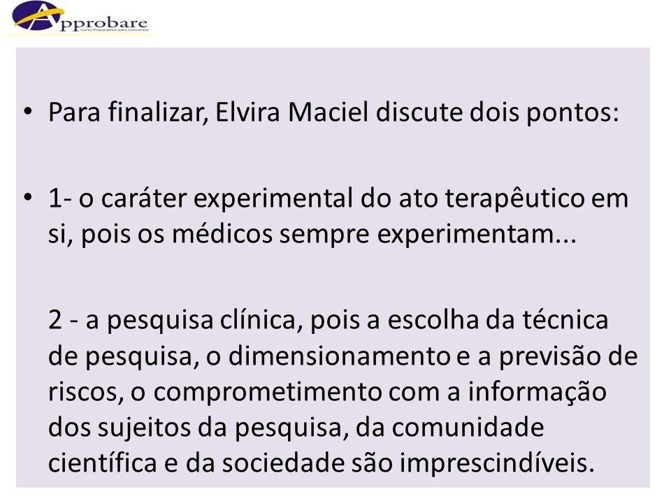 Para finalizar, Elvira Maciel discute dois pontos: 1- o caráter experimental do ato terapêutico em si, pois os médicos sempre experimentam... 2 - a pe