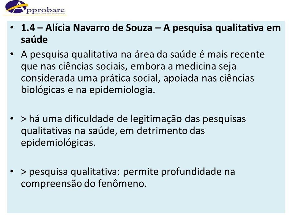 1.4 – Alícia Navarro de Souza – A pesquisa qualitativa em saúde A pesquisa qualitativa na área da saúde é mais recente que nas ciências sociais, embor