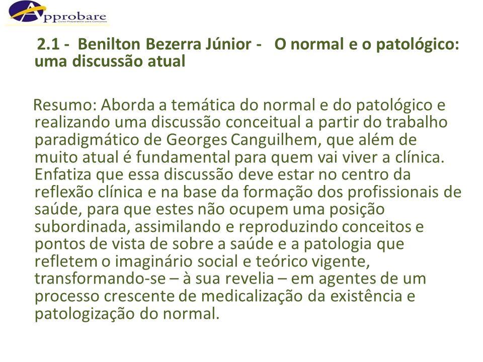 2.1 - Benilton Bezerra Júnior - O normal e o patológico: uma discussão atual Resumo: Aborda a temática do normal e do patológico e realizando uma disc