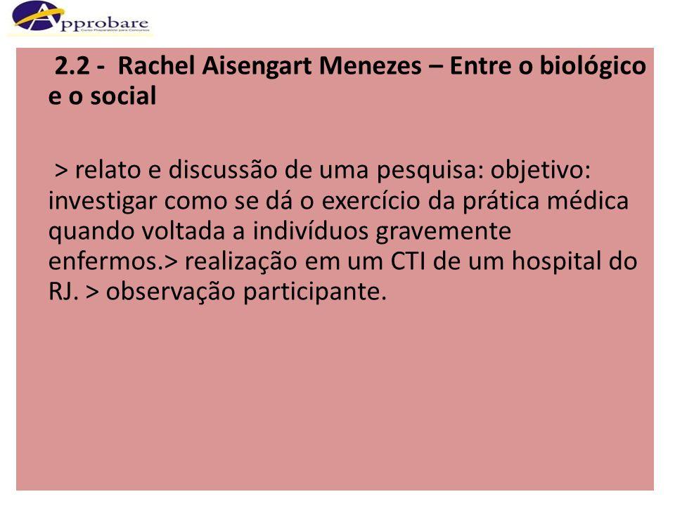 2.2 - Rachel Aisengart Menezes – Entre o biológico e o social > relato e discussão de uma pesquisa: objetivo: investigar como se dá o exercício da prá