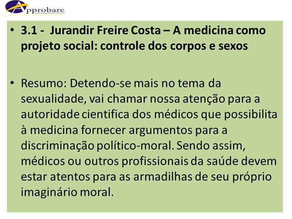 3.1 - Jurandir Freire Costa – A medicina como projeto social: controle dos corpos e sexos Resumo: Detendo-se mais no tema da sexualidade, vai chamar n