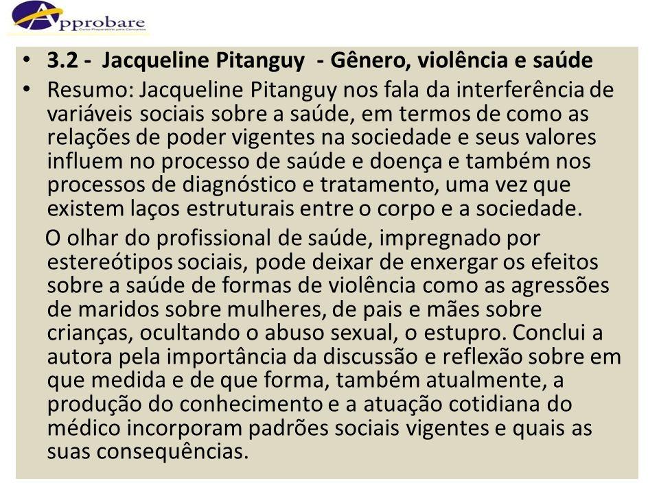 3.2 - Jacqueline Pitanguy - Gênero, violência e saúde Resumo: Jacqueline Pitanguy nos fala da interferência de variáveis sociais sobre a saúde, em ter