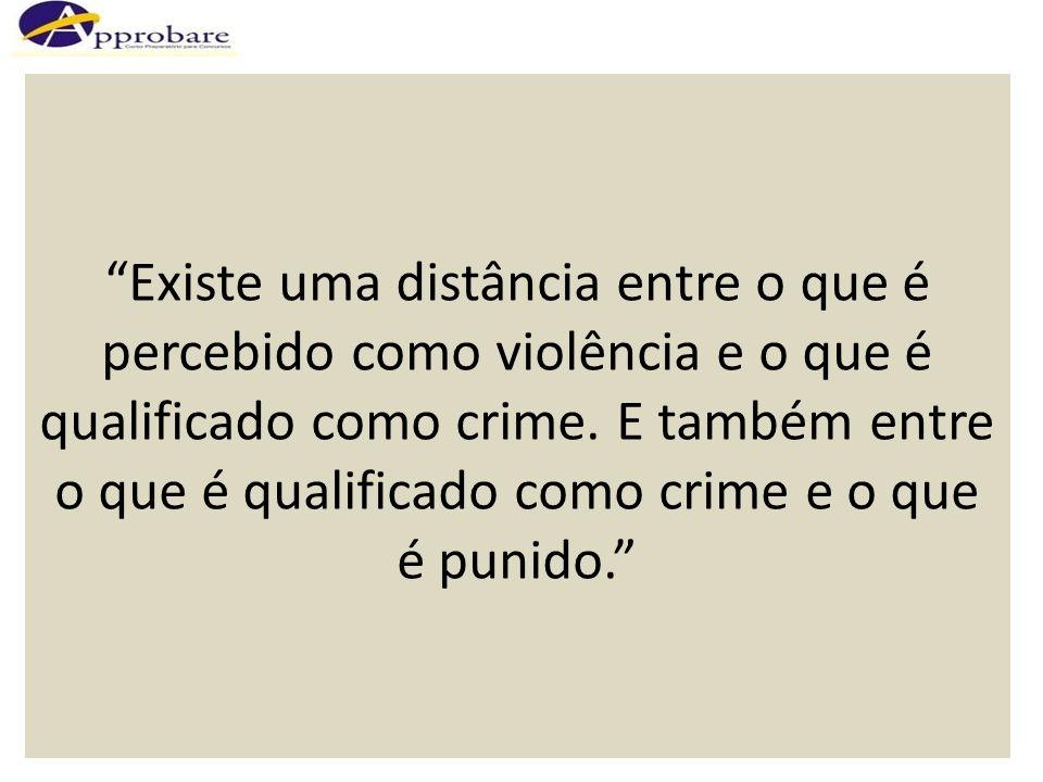 Existe uma distância entre o que é percebido como violência e o que é qualificado como crime. E também entre o que é qualificado como crime e o que é