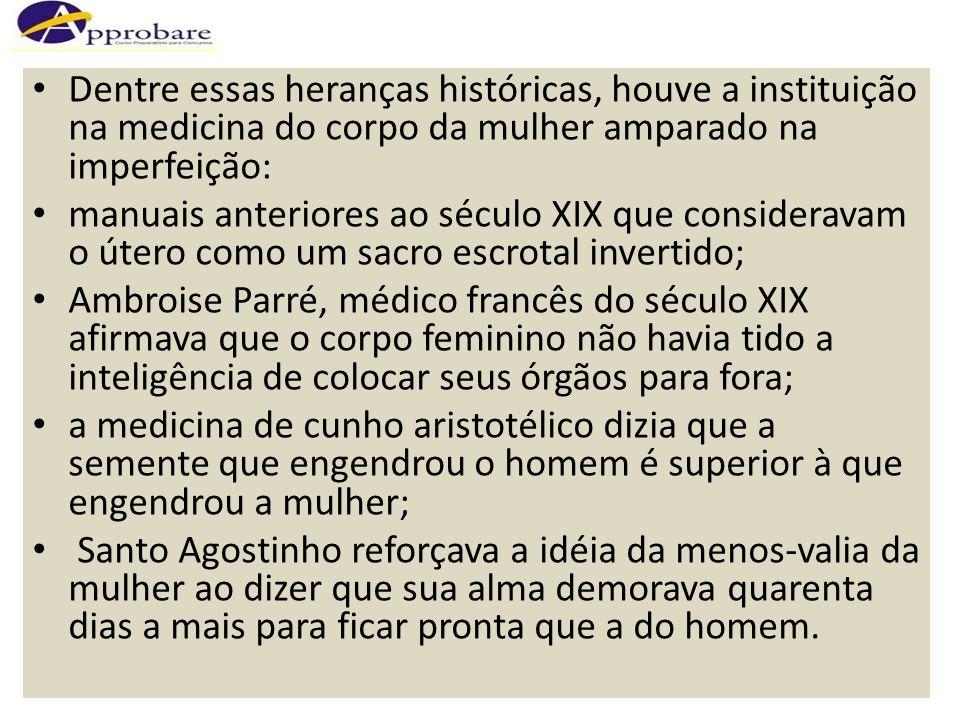 Dentre essas heranças históricas, houve a instituição na medicina do corpo da mulher amparado na imperfeição: manuais anteriores ao século XIX que con