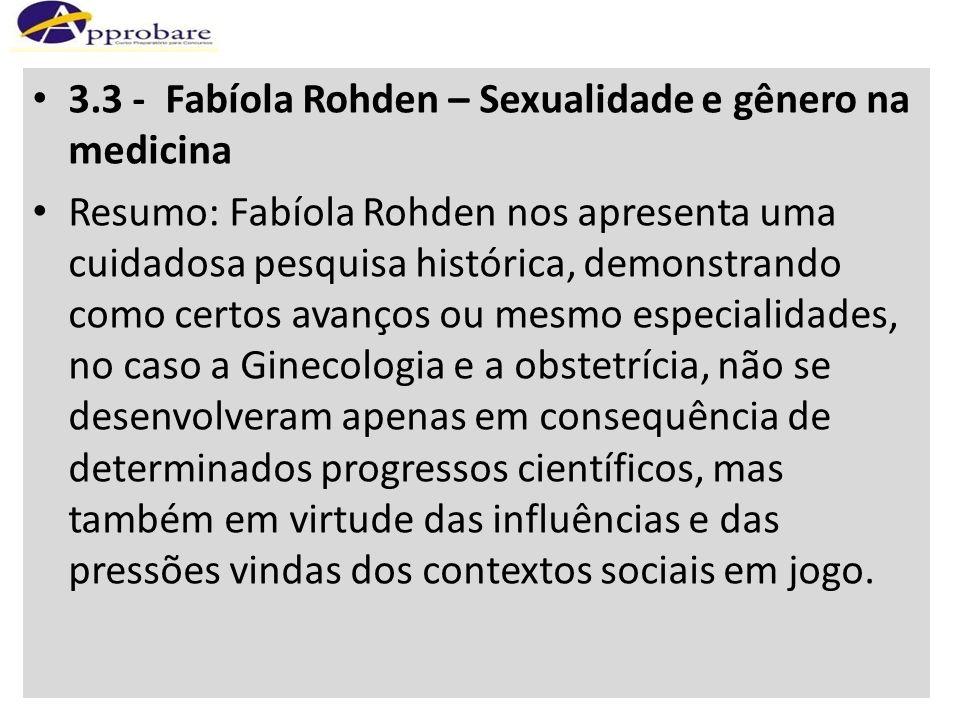 3.3 - Fabíola Rohden – Sexualidade e gênero na medicina Resumo: Fabíola Rohden nos apresenta uma cuidadosa pesquisa histórica, demonstrando como certo