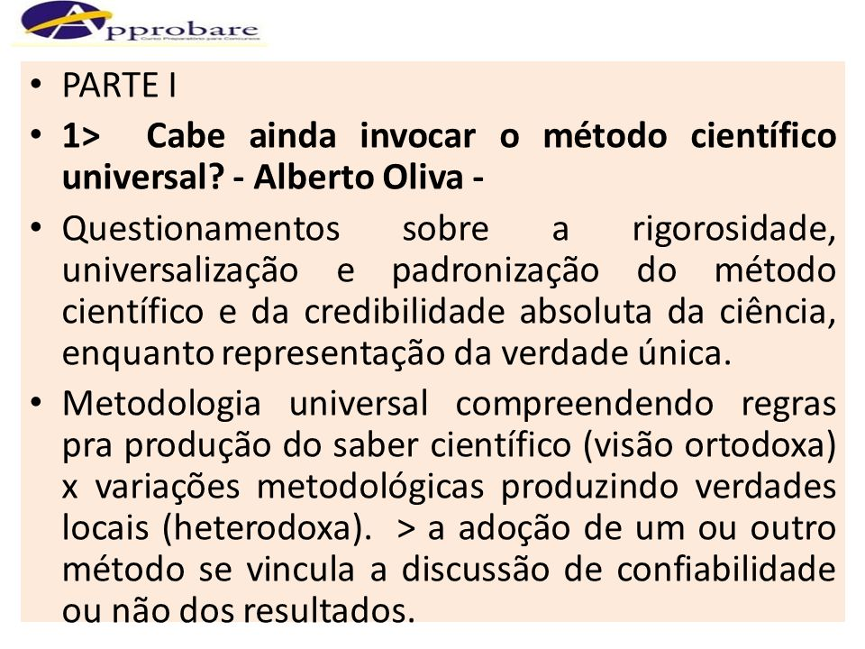 PARTE I 1> Cabe ainda invocar o método científico universal? - Alberto Oliva - Questionamentos sobre a rigorosidade, universalização e padronização do