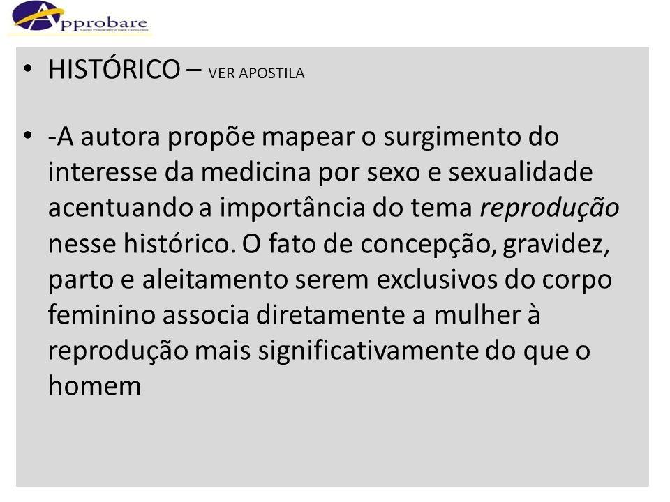 HISTÓRICO – VER APOSTILA -A autora propõe mapear o surgimento do interesse da medicina por sexo e sexualidade acentuando a importância do tema reprodu