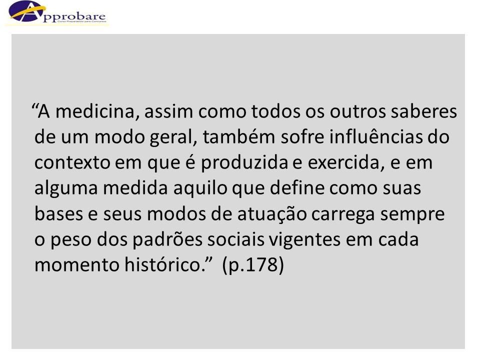 A medicina, assim como todos os outros saberes de um modo geral, também sofre influências do contexto em que é produzida e exercida, e em alguma medid