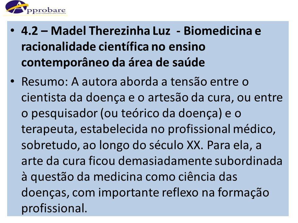 4.2 – Madel Therezinha Luz - Biomedicina e racionalidade científica no ensino contemporâneo da área de saúde Resumo: A autora aborda a tensão entre o