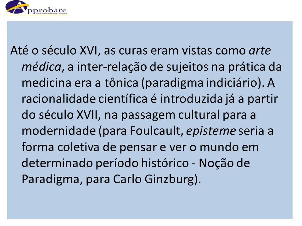 Até o século XVI, as curas eram vistas como arte médica, a inter-relação de sujeitos na prática da medicina era a tônica (paradigma indiciário). A rac