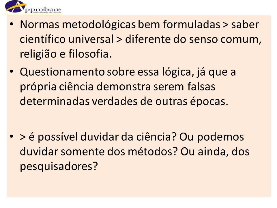 Normas metodológicas bem formuladas > saber científico universal > diferente do senso comum, religião e filosofia. Questionamento sobre essa lógica, j