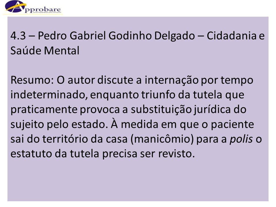4.3 – Pedro Gabriel Godinho Delgado – Cidadania e Saúde Mental Resumo: O autor discute a internação por tempo indeterminado, enquanto triunfo da tutel
