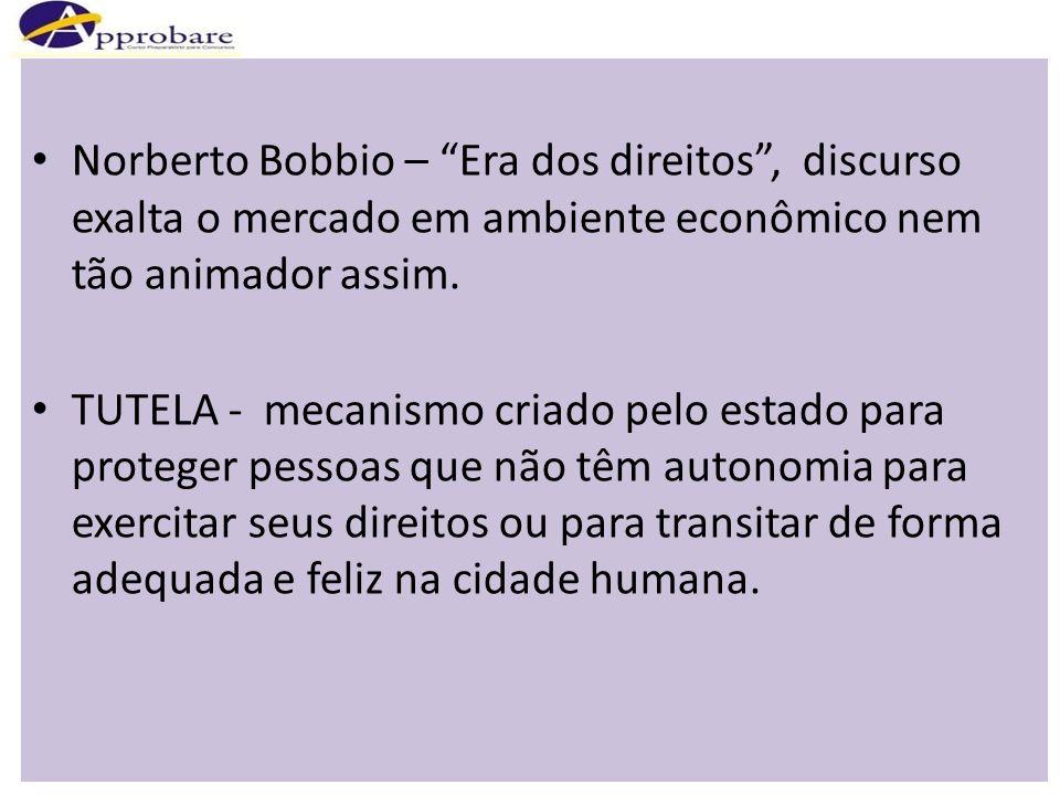 Norberto Bobbio – Era dos direitos, discurso exalta o mercado em ambiente econômico nem tão animador assim. TUTELA - mecanismo criado pelo estado para
