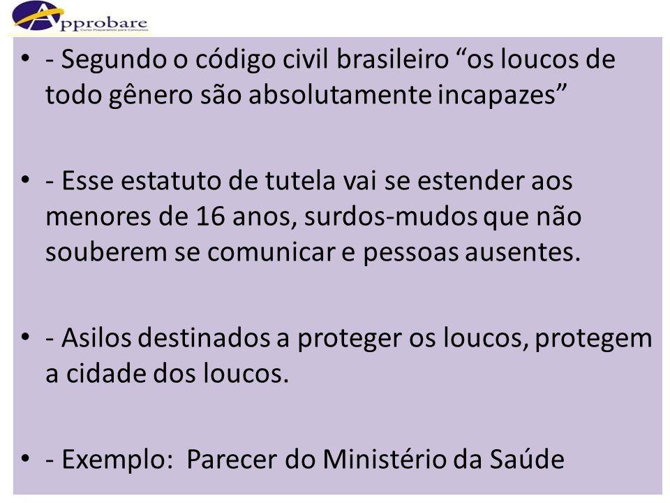 - Segundo o código civil brasileiro os loucos de todo gênero são absolutamente incapazes - Esse estatuto de tutela vai se estender aos menores de 16 a