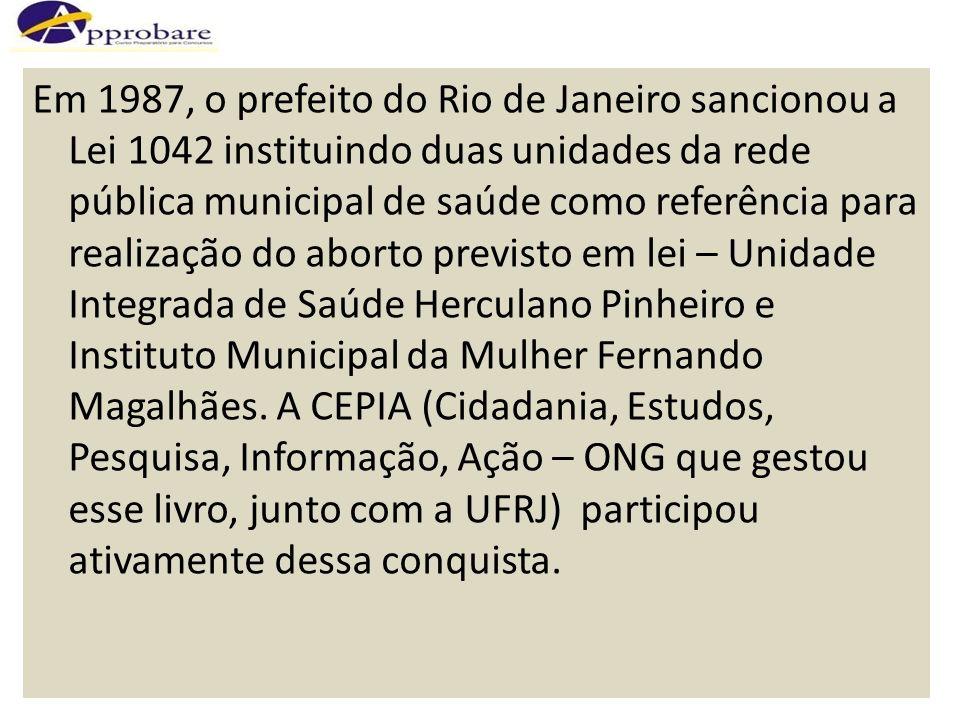 Em 1987, o prefeito do Rio de Janeiro sancionou a Lei 1042 instituindo duas unidades da rede pública municipal de saúde como referência para realizaçã