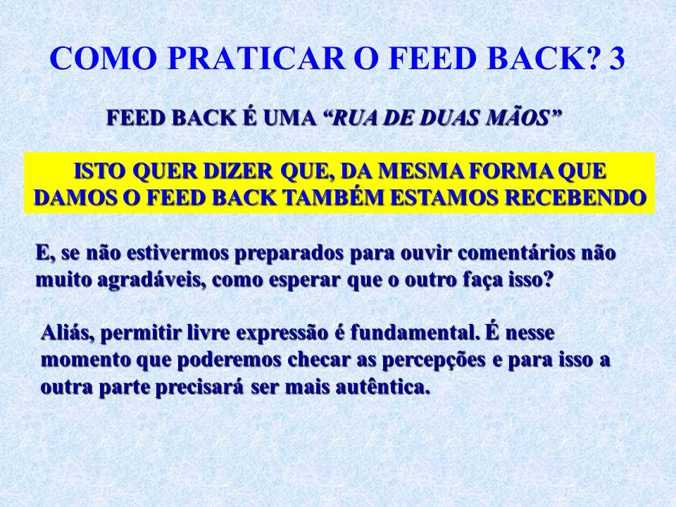 COMO PRATICAR O FEED BACK? 3 FEED BACK É UMA RUA DE DUAS MÃOS ISTO QUER DIZER QUE, DA MESMA FORMA QUE DAMOS O FEED BACK TAMBÉM ESTAMOS RECEBENDO E, se